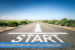 Cara Memulai Bisnis Online Agar Cepat Untung Besar