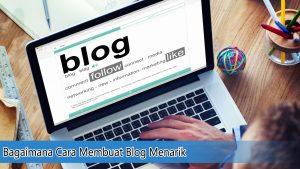 Bagaimana Cara Membuat Blog Menarik